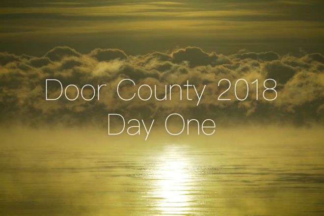 VIDEO: Door County 2018 – Day One