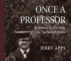 """Jerry Apps Revisits UW Campus Days in """"Once a Professor"""""""