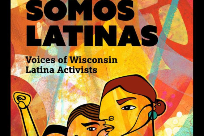 Somos Latinas Profiles Wisconsin Women, Activists of Change