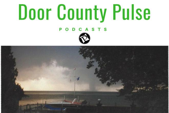 Pulse Podcast: Egg Harbor Tornado, Election Results, Peninsula Music Festival