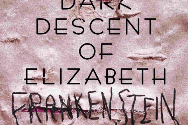 Review: The Dark Decent of Elizabeth Frankenstein